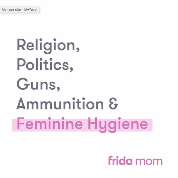 Instagram post by @fridamom: [text] Religion, Politics, Guns, Ammunition & Feminine Hygiene